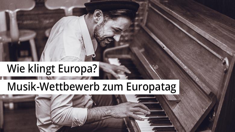"""Musik-Wettbewerb """"Wie klingt Europa?"""" anlässlich des 70. Geburtstags Europas"""